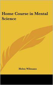 Home Course in Mental Science - Helen Wilmans