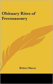 Obituary Rites Of Freemasonry - Robert Macoy