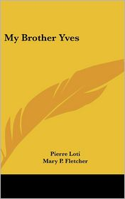 My Brother Yves - Pierre Loti, Mary P. Fletcher (Translator)