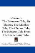 Chaucer: The Prioresses Tale, Sir Thopas, the Monkes Tale, the Clerkes Tale, the Squieres Tale from the Canterbury Tales