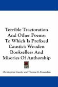Terrible Tractoration and Other Poems: To Which Is Prefixed Caustic's Wooden Booksellers and Miseries of Authorship