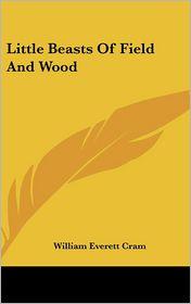 Little Beasts of Field and Wood - William Everett Cram