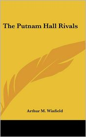 The Putnam Hall Rivals - Arthur M. Winfield
