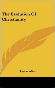 The Evolution of Christianity - Lyman Abbott