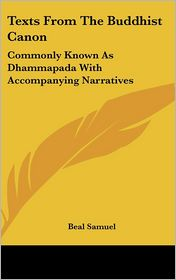 Texts from the Buddhist Canon: Commonly Known as Dhammapada with Accompanying Narratives - Beal Samuel (Translator)