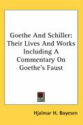 Goethe and Schiller: Their Lives and Works Including a Commentary on Goethe's Faust