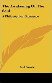 Awakening of the Soul: A Philosophical Romance - Paul Bronnle (Translator)