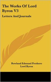 Works of Lord Byron V3: Letters and Journals - Lord Byron, Rowland Edmund Prothero (Editor)