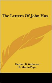 Letters of John Hus - Herbert B. Workman (Introduction), R. Martin Pope (Introduction)