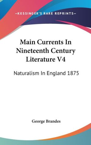 Main Currents in Nineteenth Century Literature V4: Naturalism in England 1875 - George Brandes