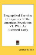 Biographical Sketches of Loyalists of the American Revolution V1; With an Historical Essay
