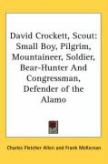 David Crockett, Scout: Small Boy, Pilgrim, Mountaineer, Soldier, Bear-Hunter and Congressman, Defender of the Alamo