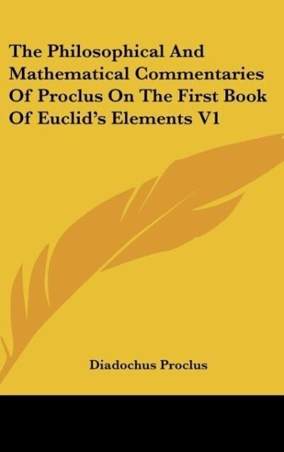 The Philosophical And Mathematical Commentaries Of Proclus On The First Book Of Euclid´s Elements V1 als Buch von Diadochus Proclus - Diadochus Proclus