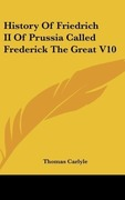 Carlyle, Thomas: History Of Friedrich II Of Prussia Called Frederick The Great V10