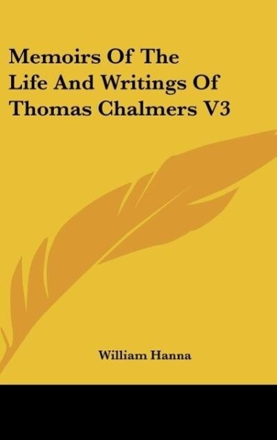Memoirs Of The Life And Writings Of Thomas Chalmers V3 als Buch von William Hanna - William Hanna