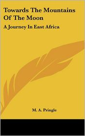 Towards the Mountains of the Moon: A Journey in East Africa - M.A. Pringle