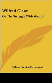 Wilfred Glenn: Or the Struggle with Wealth - Gilbert Romine Hammond