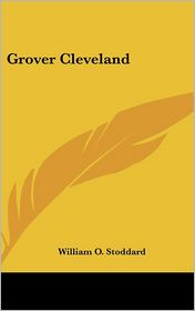 Grover Cleveland - William O. Stoddard
