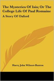 The Mysteries Of Isis; Or The College Life Of Paul Romaine - Harry John Wilmot-Buxton