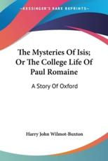 The Mysteries Of Isis; Or The College Life Of Paul Romaine - Harry John Wilmot-Buxton (author)