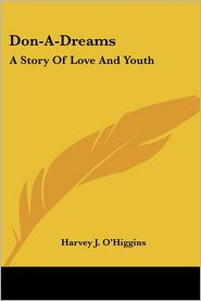 Don-A-Dreams: A Story of Love and Youth - Harvey J. O'Higgins