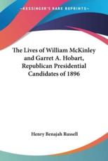 The Lives of William McKinley and Garret A. Hobart, Republican Presidential Candidates of 1896 - Henry Benajah Russell (author)