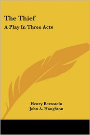 The Thief - Henry Bernstein, John A. Haughton (Translator)