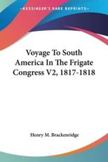 Voyage To South America In The Frigate Congress V2, 1817-1818 - Henry M Brackenridge (author)