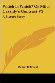 Which Is Which? or Miles Cassidy's Contract V2: A Picture Story - Robert B. Brough
