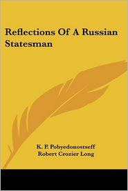 Reflections of a Russian Statesman - K.P. Pobyedonostseff, Robert Crozier Long (Translator), Foreword by Olga Novikoff