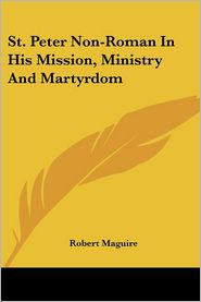 St Peter Non-Roman in His Mission, Ministry and Martyrdom - Robert Maguire