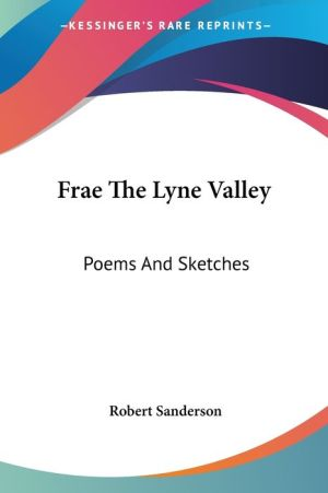 Frae the Lyne Valley: Poems and Sketches - Robert Sanderson