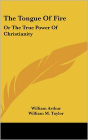 The Tongue of Fire: Or the True Power of Christianity - William Arthur, William Mackergo Taylor (Introduction)