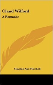 Claud Wilford: A Romance - Simpkin & Marshall Publisher