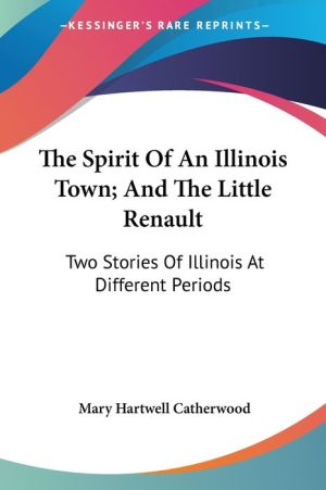 Spirit of an Illinois Town; And the Little Renault: Two Stories of Illinois at Different Periods
