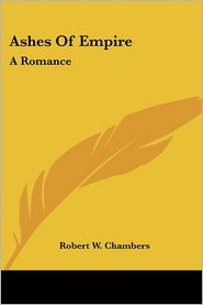 Ashes of Empire: A Romance - Robert W. Chambers