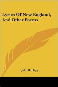 Lyrics of New England, and Other Poems - John H. Flagg