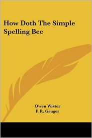 How Doth the Simple Spelling Bee - Owen Wister, F.R. Gruger (Illustrator)