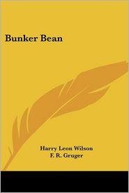 Bunker Bean - Harry Leon Wilson, F.R. Gruger (Illustrator)