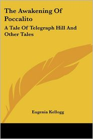 Awakening of Poccalito: A Tale of Telegraph Hill and Other Tales - Eugenia Kellogg