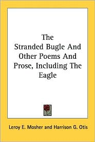 Stranded Bugle and Other Poems and Prose, Including the Eagle - Leroy E. Mosher, Harrison Gray Otis (Introduction)