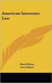 American Interstate Law - David Rorer, Levy Mayer (Editor)