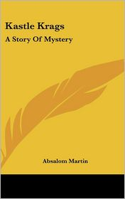 Kastle Krags: A Story of Mystery - Absalom Martin