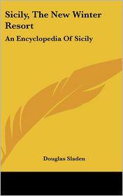 Sicily, the New Winter Resort: An Encyclopedia of Sicily - Douglas Sladen