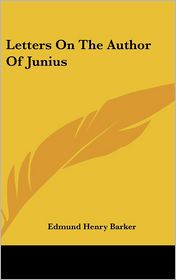 Letters on the Author of Junius - Edmund Henry Barker