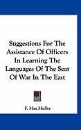Suggestions for the Assistance of Officers in Learning the Languages of the Seat of War in the East