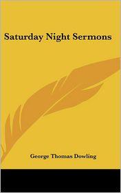 Saturday Night Sermons - George Thomas Dowling
