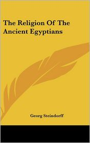 The Religion Of The Ancient Egyptians - Georg Steindorff