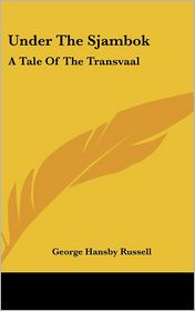 Under the Sjambok: A Tale of the Transvaal - George Hansby Russell