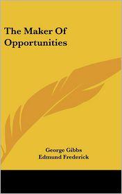 Maker of Opportunities - George Gibbs, Edmund Frederick (Illustrator)